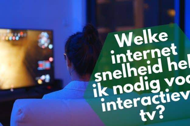 Welke internetsnelheid heb ik nodig voor interactieve tv? 4 tips