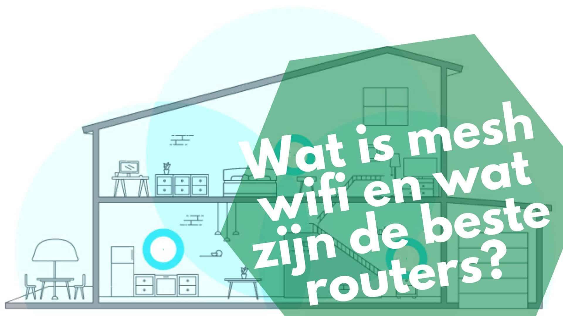 Wat is Mesh Wifi? Sterke wifi overal in huis met de 8 beste routers