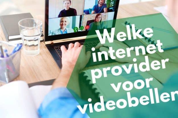 Beste internetprovider voor videobellen: Zo kies je er eentje