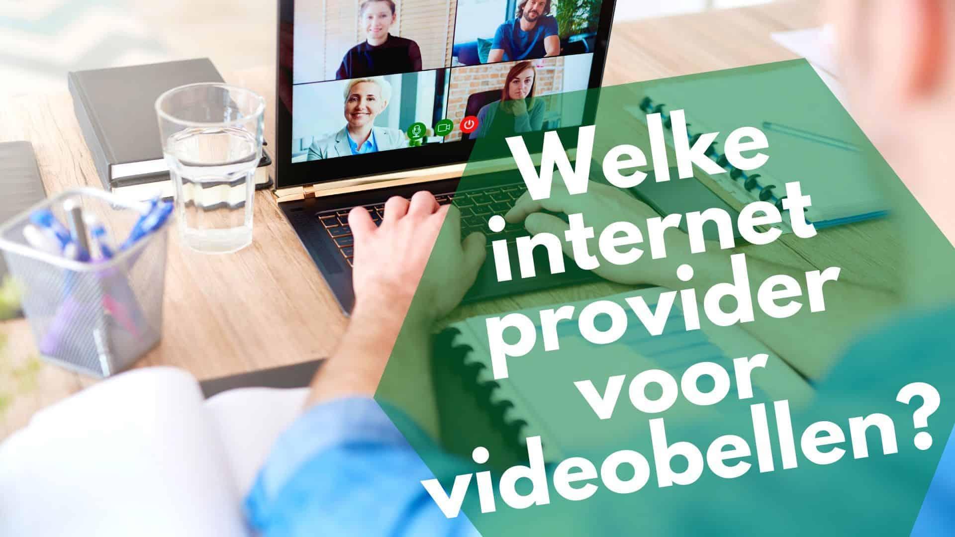 Welke internetprovider voor videobellen
