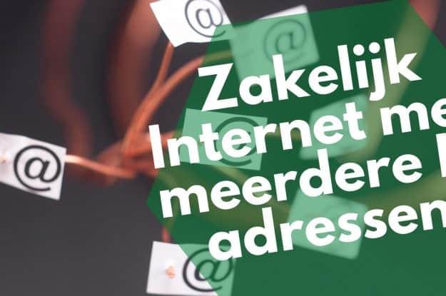 Zakelijk internet met meerdere IP- adressen: Dynamisch & vast IP